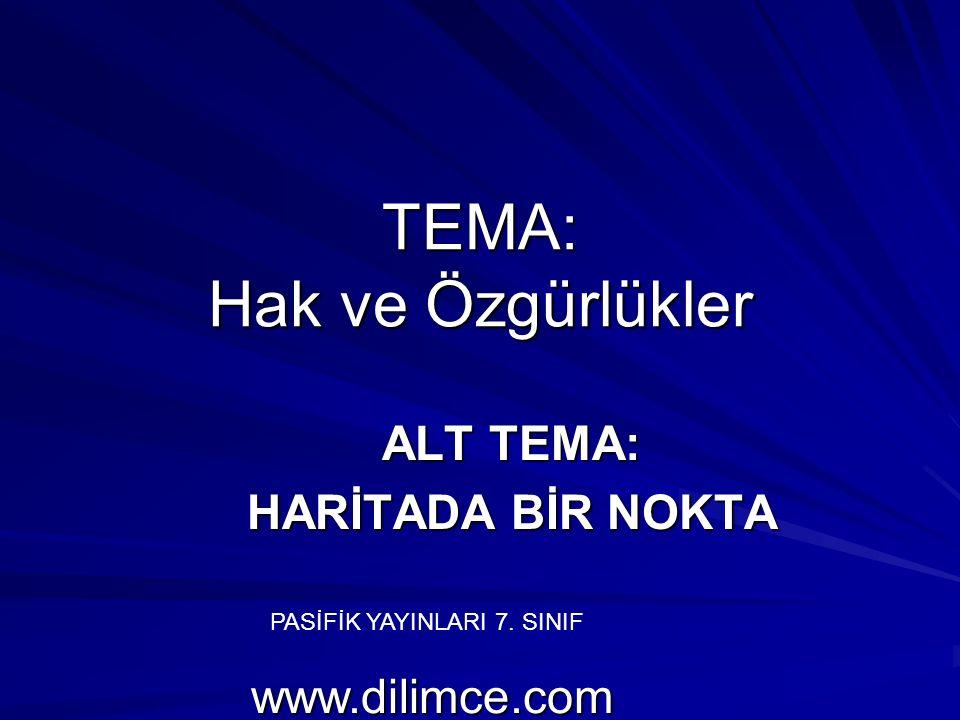 TEMA: Hak ve Özgürlükler ALT TEMA: HARİTADA BİR NOKTA PASİFİK YAYINLARI 7. SINIF www.dilimce.com