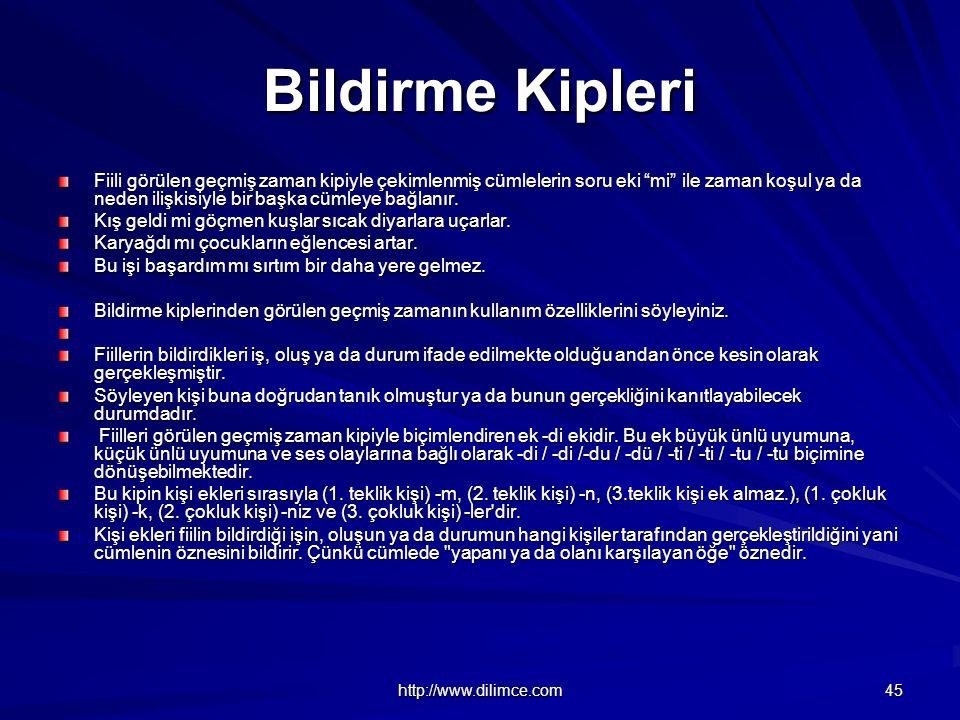http://www.dilimce.com 45 Bildirme Kipleri Fiili görülen geçmiş zaman kipiyle çekimlenmiş cümlelerin soru eki mi ile zaman koşul ya da neden ilişkisiyle bir başka cümleye bağlanır.