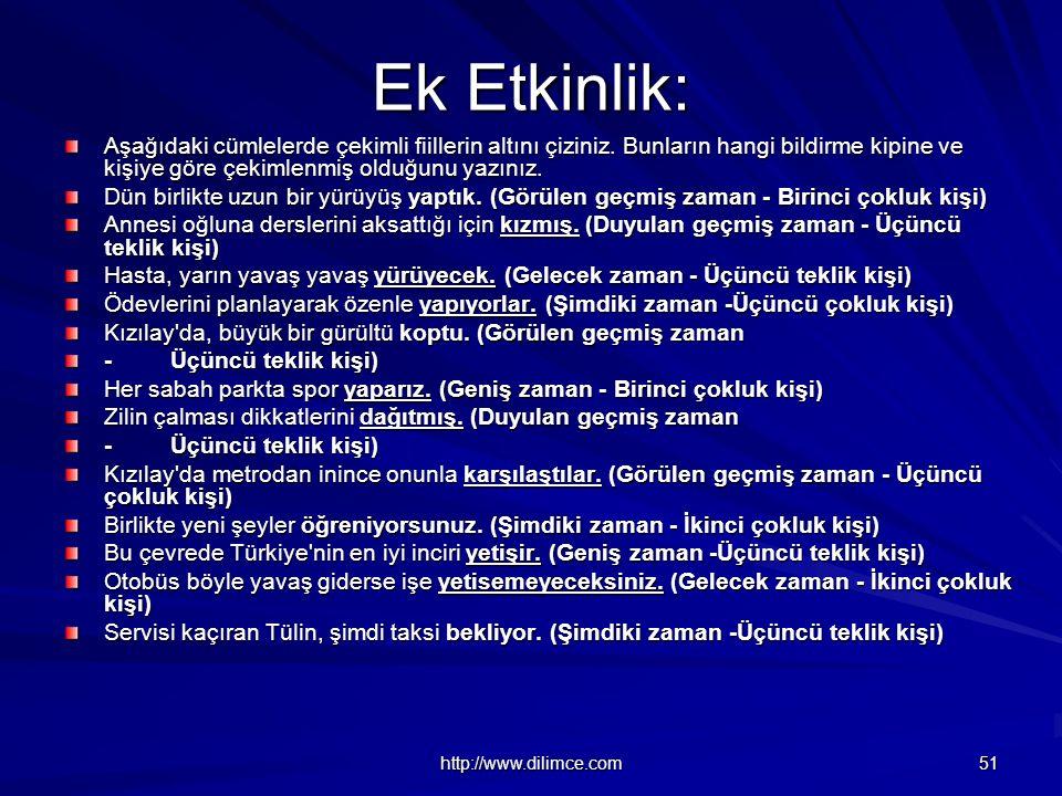 http://www.dilimce.com 51 Ek Etkinlik: Aşağıdaki cümlelerde çekimli fiillerin altını çiziniz.