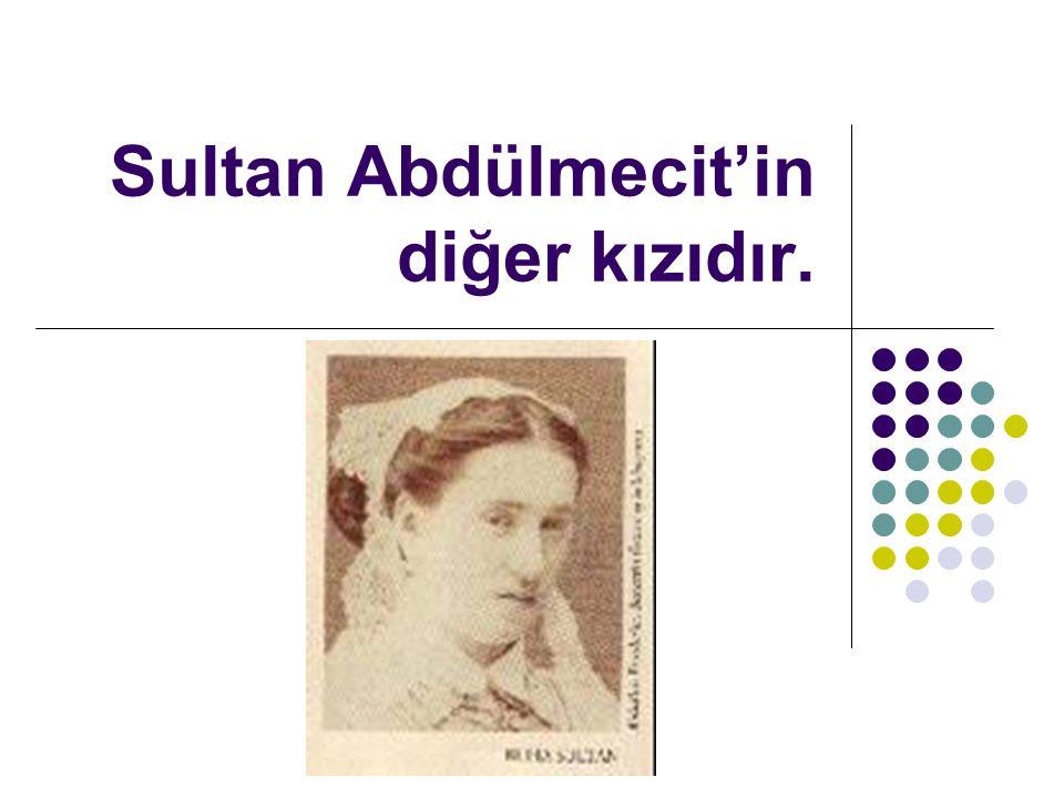 Sultan Abdülmecit'in diğer kızıdır.