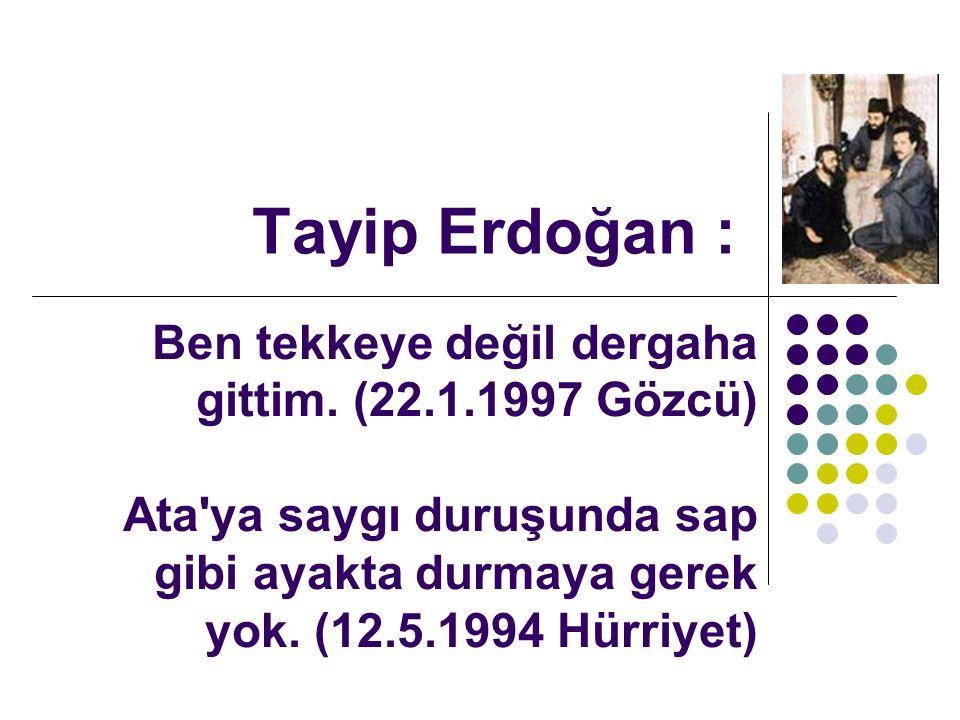 Tayip Erdoğan : Ben tekkeye değil dergaha gittim.