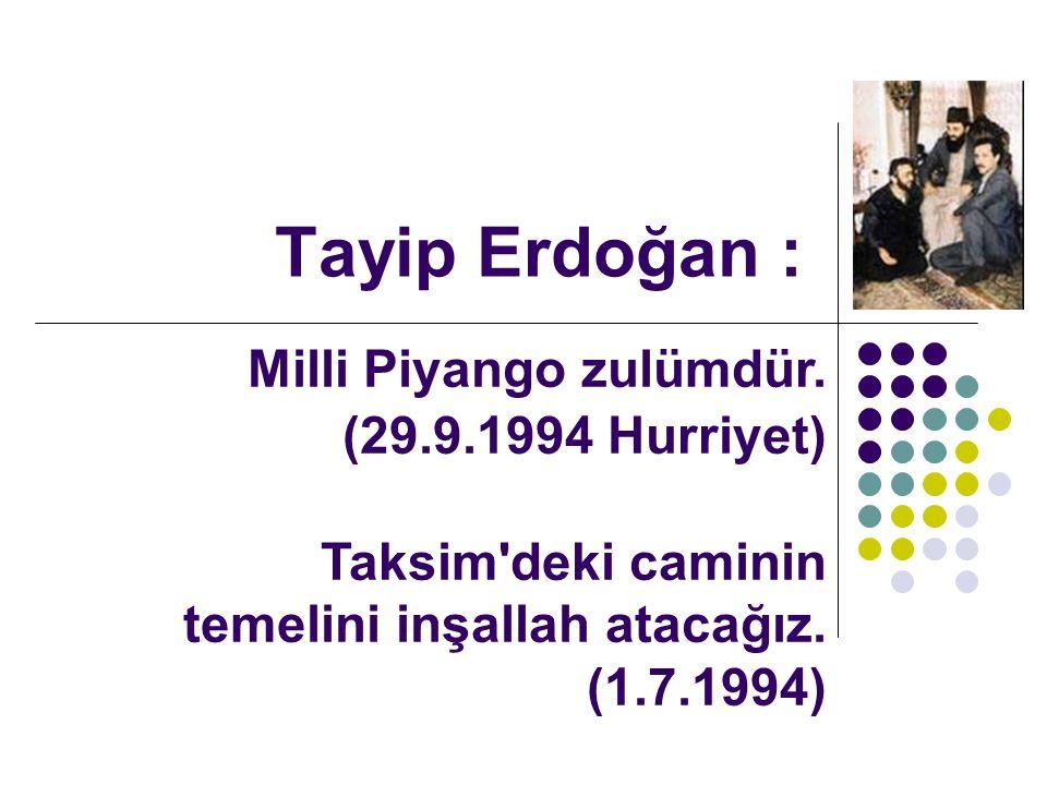Tayip Erdoğan : Milli Piyango zulümdür.