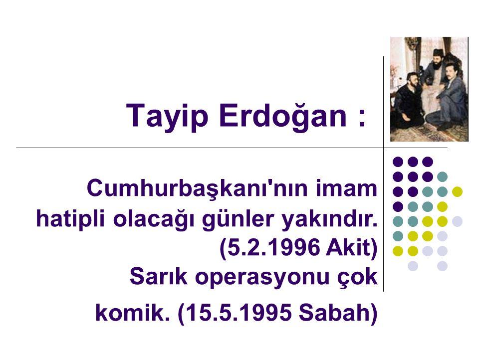 Tayip Erdoğan : Cumhurbaşkanı nın imam hatipli olacağı günler yakındır.