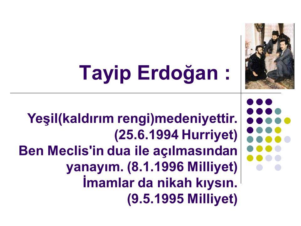 Tayip Erdoğan : Yeşil(kaldırım rengi)medeniyettir.