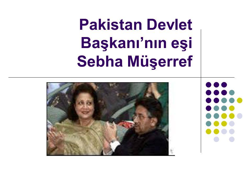 Pakistan Devlet Başkanı'nın eşi Sebha Müşerref