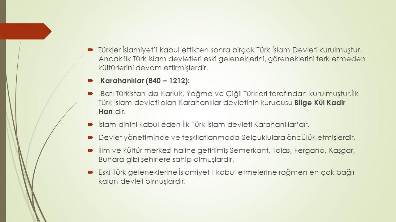  Türkler İslamiyet'i kabul ettikten sonra birçok Türk İslam Devleti kurulmuştur.