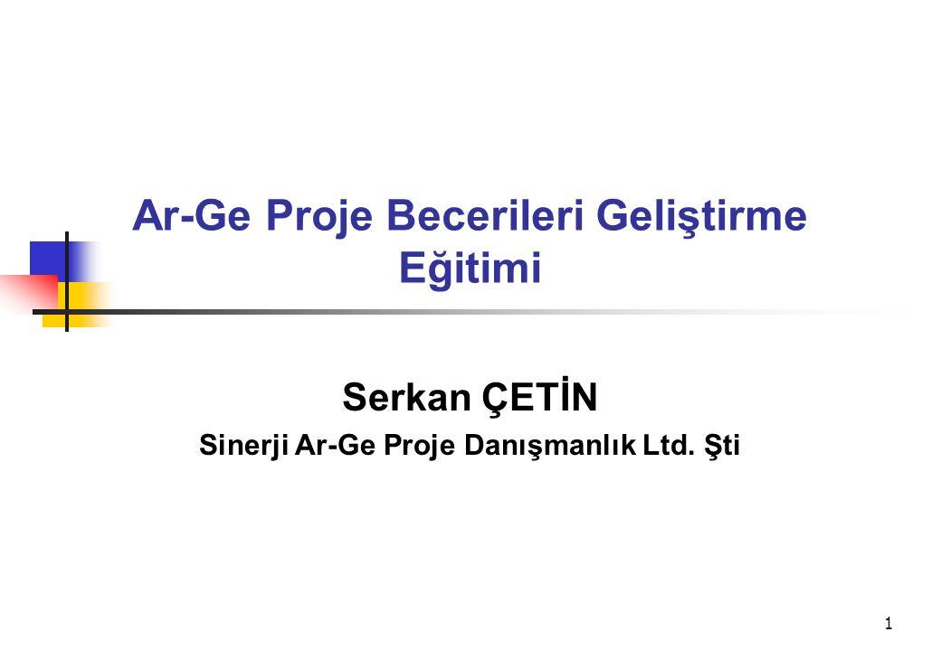 1 Ar-Ge Proje Becerileri Geliştirme Eğitimi Serkan ÇETİN Sinerji Ar-Ge Proje Danışmanlık Ltd. Şti