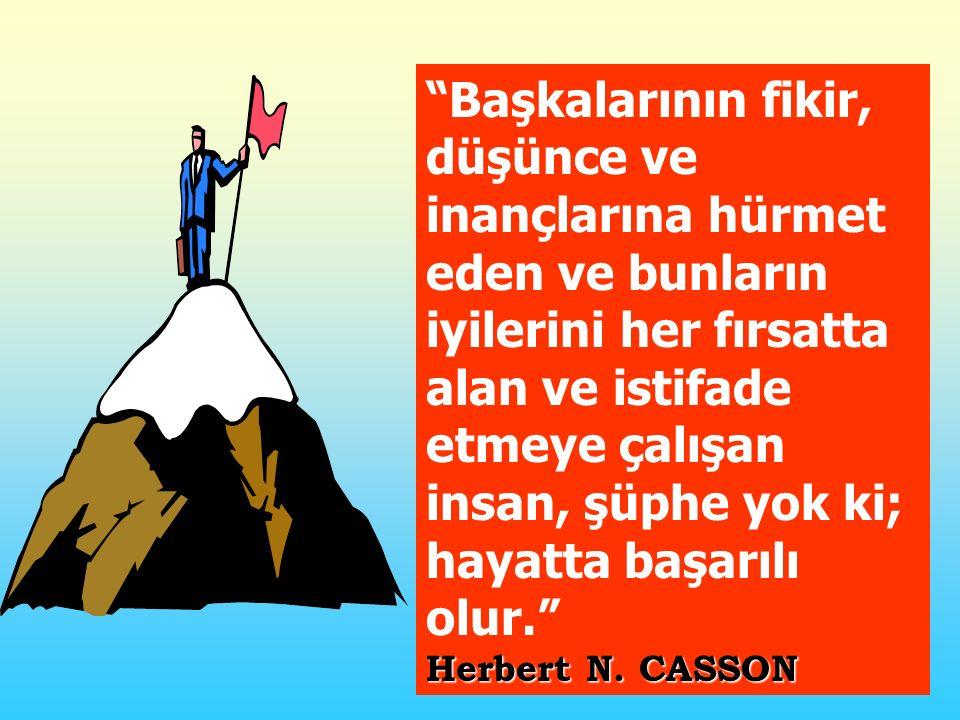 """Herbert N. CASSON """"Başkalarının fikir, düşünce ve inançlarına hürmet eden ve bunların iyilerini her fırsatta alan ve istifade etmeye çalışan insan, şü"""