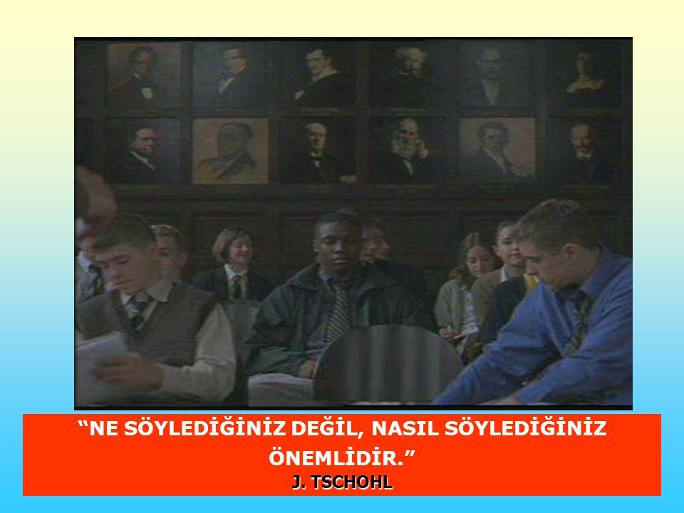 """J. TSCHOHL """"NE SÖYLEDİĞİNİZ DEĞİL, NASIL SÖYLEDİĞİNİZ ÖNEMLİDİR."""" J. TSCHOHL"""