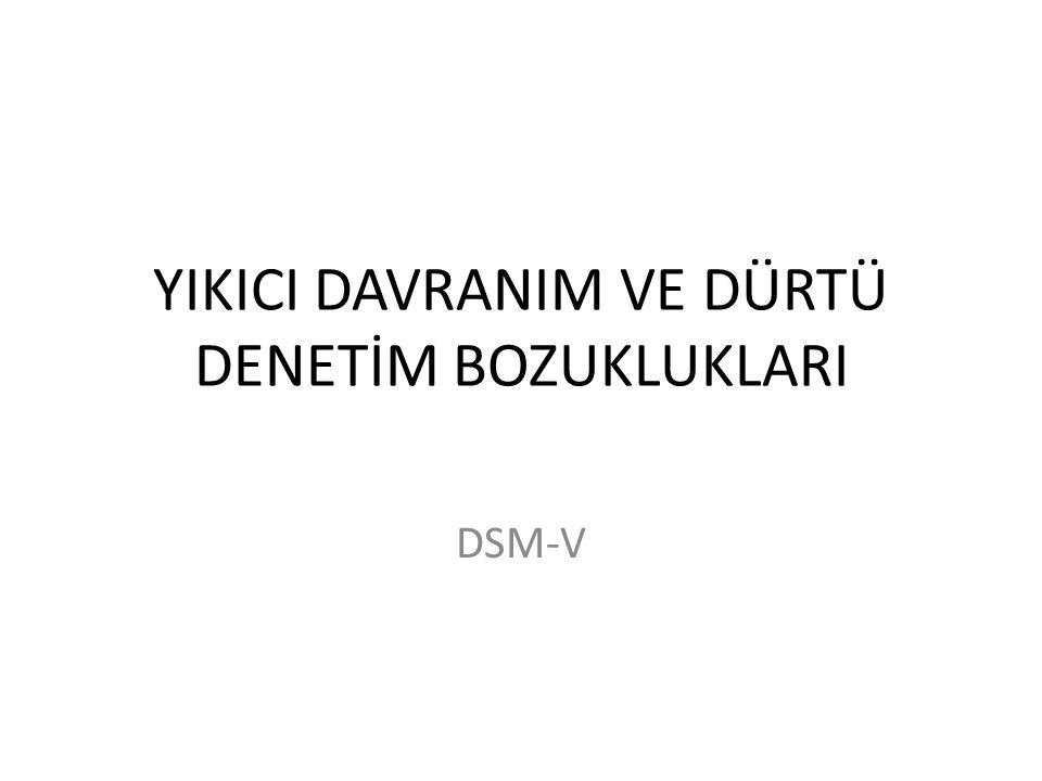 YIKICI DAVRANIM VE DÜRTÜ DENETİM BOZUKLUKLARI DSM-V
