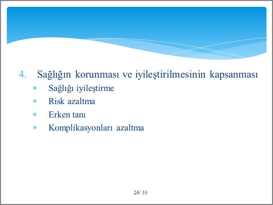 4.Sağlığın korunması ve iyileştirilmesinin kapsanması  Sağlığı iyileştirme  Risk azaltma  Erken tanı  Komplikasyonları azaltma / 3326