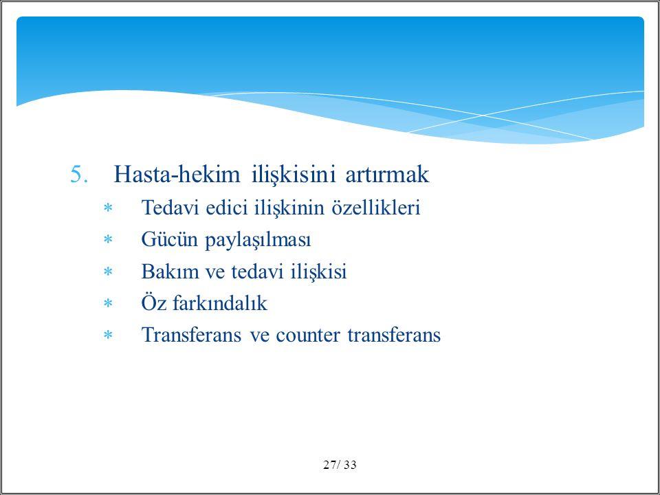5.Hasta-hekim ilişkisini artırmak  Tedavi edici ilişkinin özellikleri  Gücün paylaşılması  Bakım ve tedavi ilişkisi  Öz farkındalık  Transferans