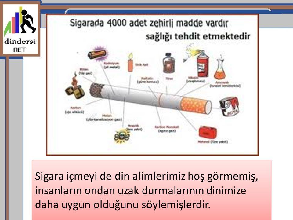 Sigara içmeyi de din alimlerimiz hoş görmemiş, insanların ondan uzak durmalarının dinimize daha uygun olduğunu söylemişlerdir.