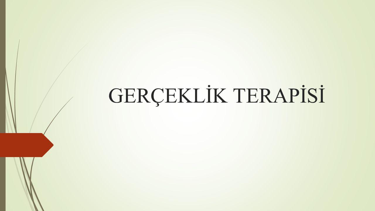 GERÇEKLİK TERAPİSİ