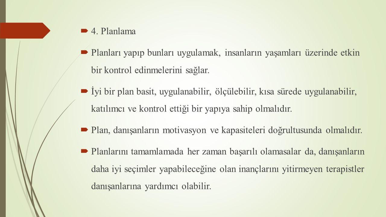  4. Planlama  Planları yapıp bunları uygulamak, insanların yaşamları üzerinde etkin bir kontrol edinmelerini sağlar.  İyi bir plan basit, uygulanab