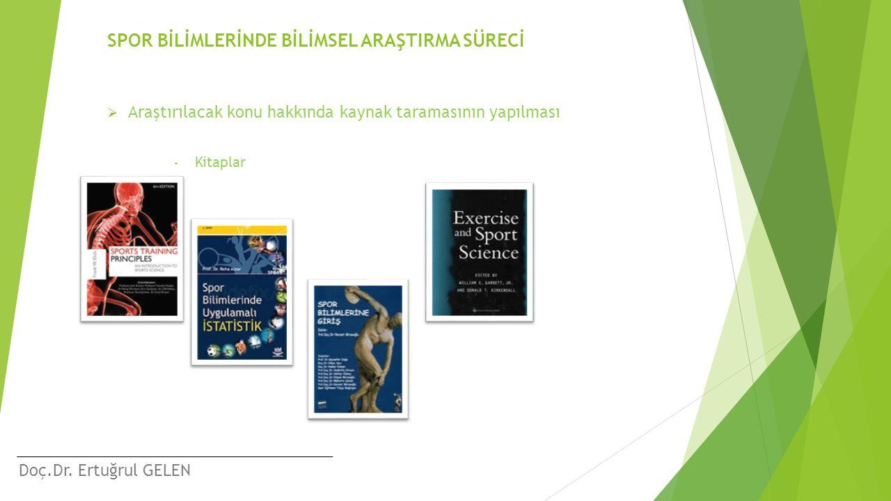 Doç.Dr. Ertuğrul GELEN SPOR BİLİMLERİNDE BİLİMSEL ARAŞTIRMA SÜRECİ  Araştırılacak konu hakkında kaynak taramasının yapılması - Kitaplar