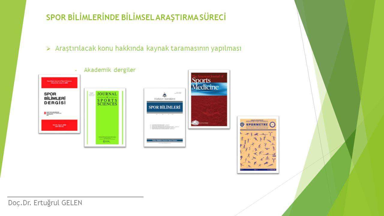 Doç.Dr. Ertuğrul GELEN SPOR BİLİMLERİNDE BİLİMSEL ARAŞTIRMA SÜRECİ  Araştırılacak konu hakkında kaynak taramasının yapılması - Akademik dergiler
