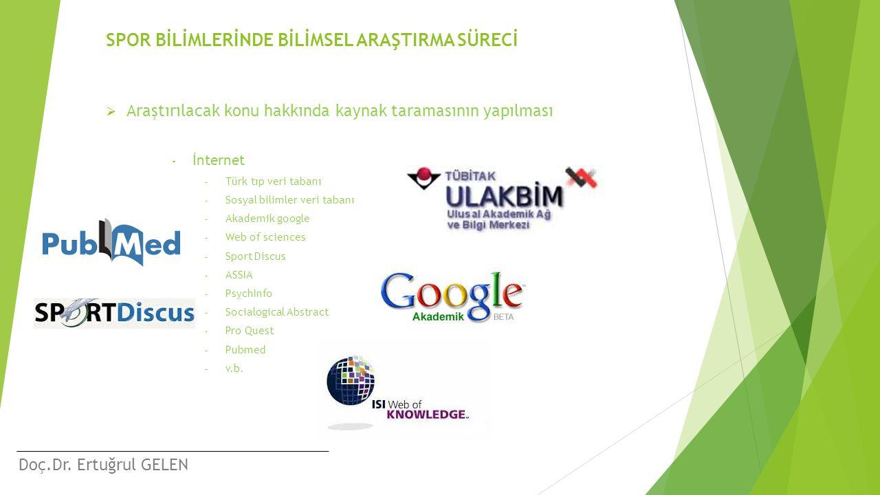 Doç.Dr. Ertuğrul GELEN SPOR BİLİMLERİNDE BİLİMSEL ARAŞTIRMA SÜRECİ  Araştırılacak konu hakkında kaynak taramasının yapılması - İnternet - Türk tıp ve