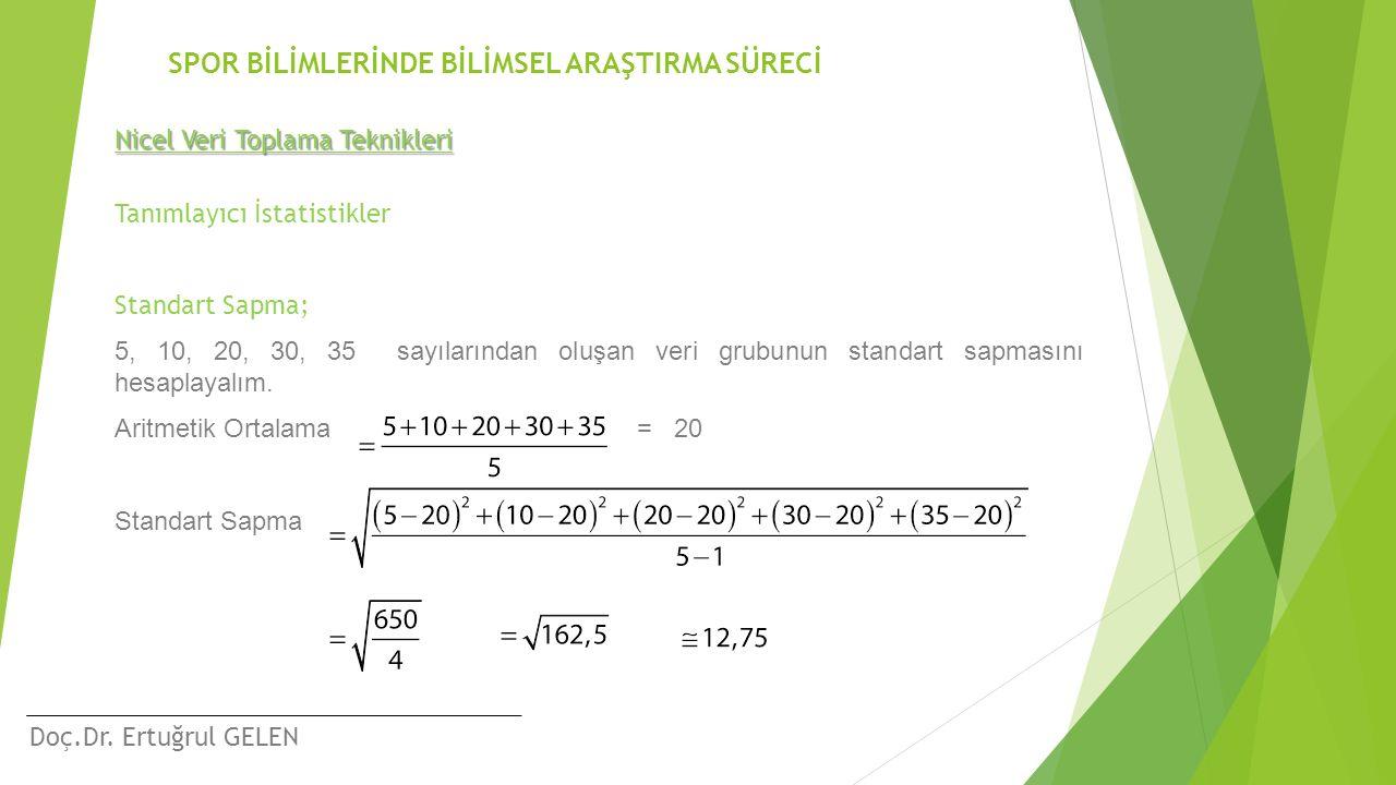 Doç.Dr. Ertuğrul GELEN SPOR BİLİMLERİNDE BİLİMSEL ARAŞTIRMA SÜRECİ Nicel Veri Toplama Teknikleri Tanımlayıcı İstatistikler Standart Sapma; 5, 10, 20,