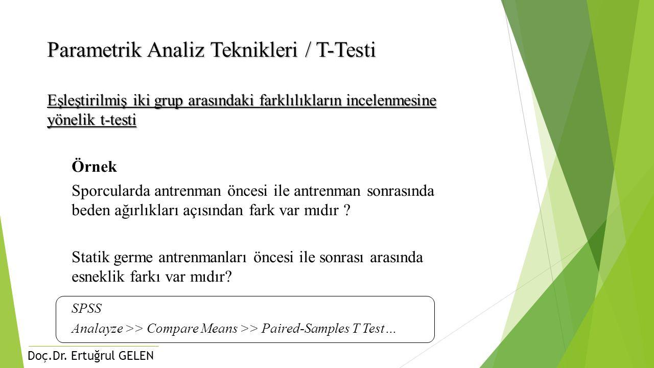 Doç.Dr. Ertuğrul GELEN Parametrik Analiz Teknikleri / T-Testi Eşleştirilmiş iki grup arasındaki farklılıkların incelenmesine yönelik t-testi Örnek Spo