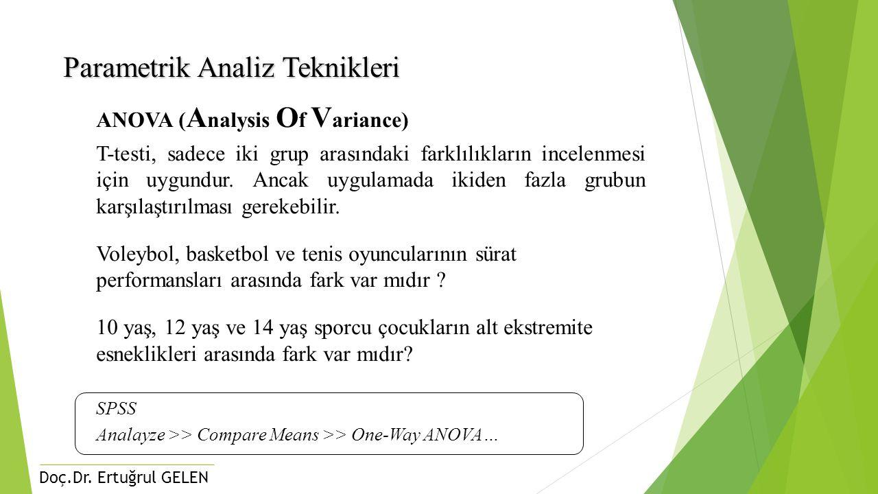 Doç.Dr. Ertuğrul GELEN Parametrik Analiz Teknikleri ANOVA ( A nalysis O f V ariance) T-testi, sadece iki grup arasındaki farklılıkların incelenmesi iç