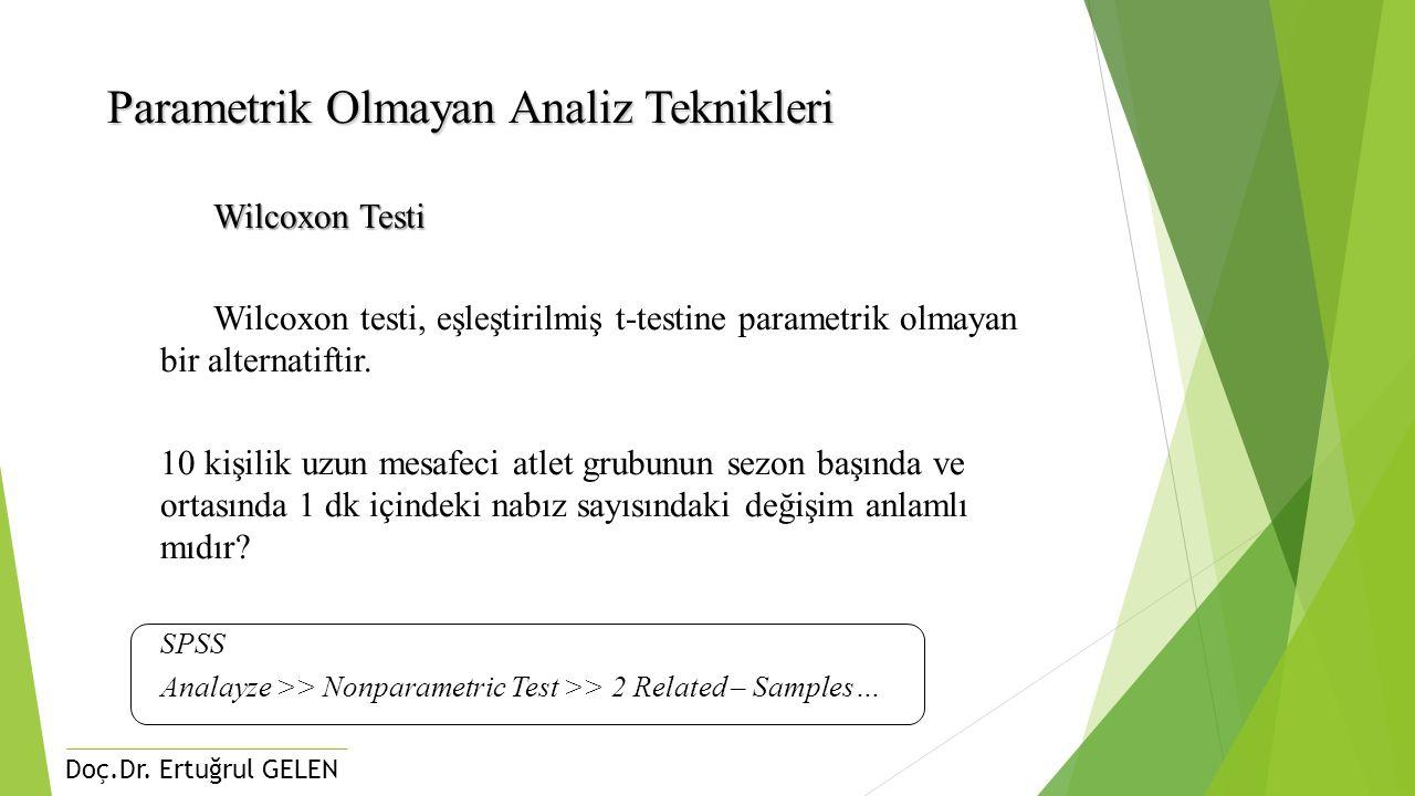 Doç.Dr. Ertuğrul GELEN Parametrik Olmayan Analiz Teknikleri Wilcoxon Testi Wilcoxon Testi Wilcoxon testi, eşleştirilmiş t-testine parametrik olmayan b