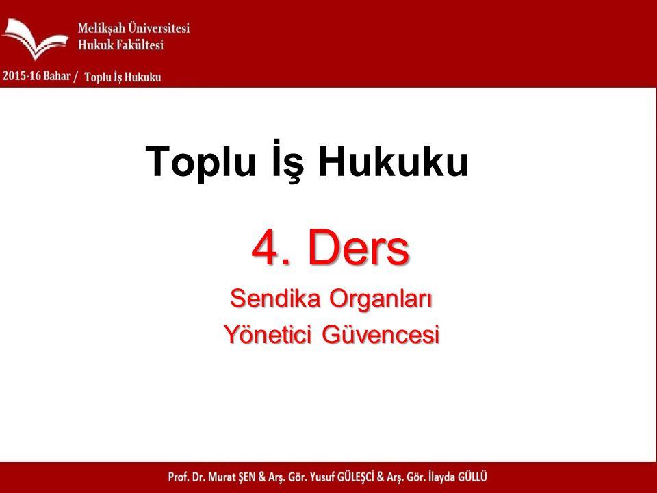 4. Ders Sendika Organları Yönetici Güvencesi Toplu İş Hukuku
