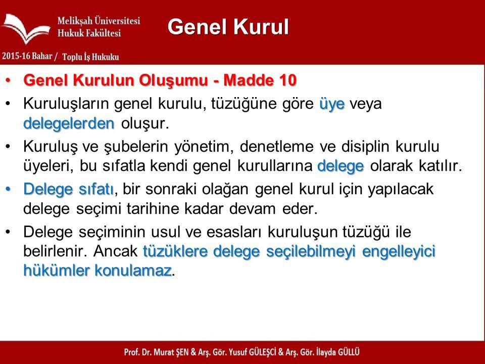 Genel Kurul Genel Kurulun Oluşumu - Madde 10Genel Kurulun Oluşumu - Madde 10 üye delegelerdenKuruluşların genel kurulu, tüzüğüne göre üye veya delegelerden oluşur.