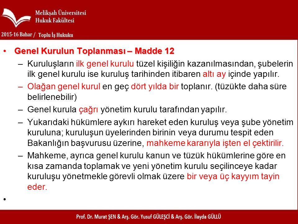 Genel Kurulun Toplanması – Madde 12Genel Kurulun Toplanması – Madde 12 –Kuruluşların ilk genel kurulu tüzel kişiliğin kazanılmasından, şubelerin ilk genel kurulu ise kuruluş tarihinden itibaren altı ay içinde yapılır.