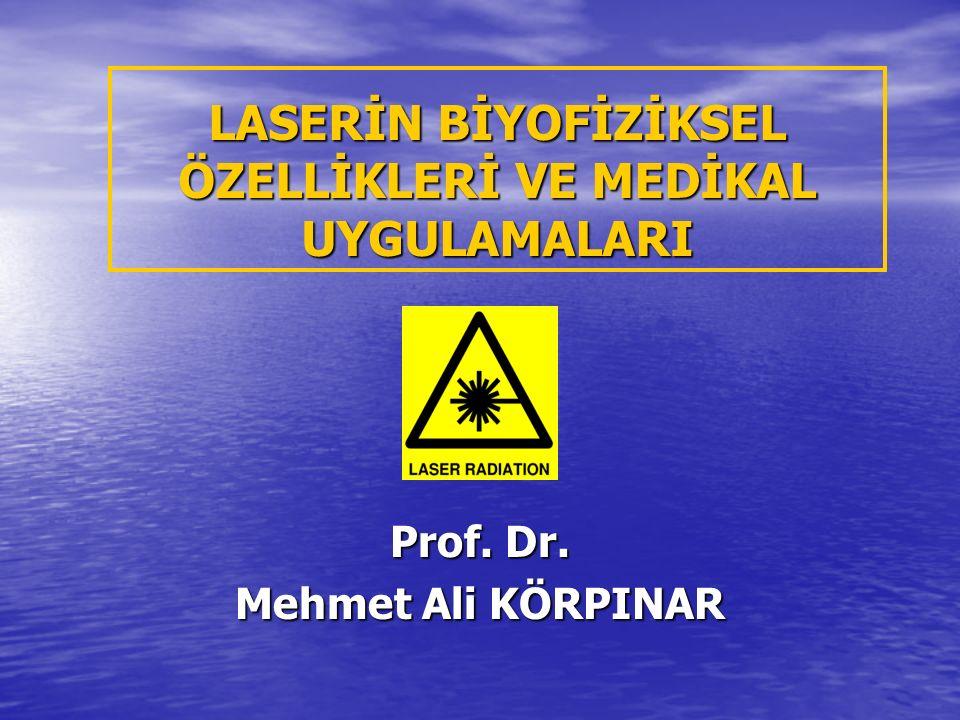 LASERİN BİYOFİZİKSEL ÖZELLİKLERİ VE MEDİKAL UYGULAMALARI Prof. Dr. Mehmet Ali KÖRPINAR