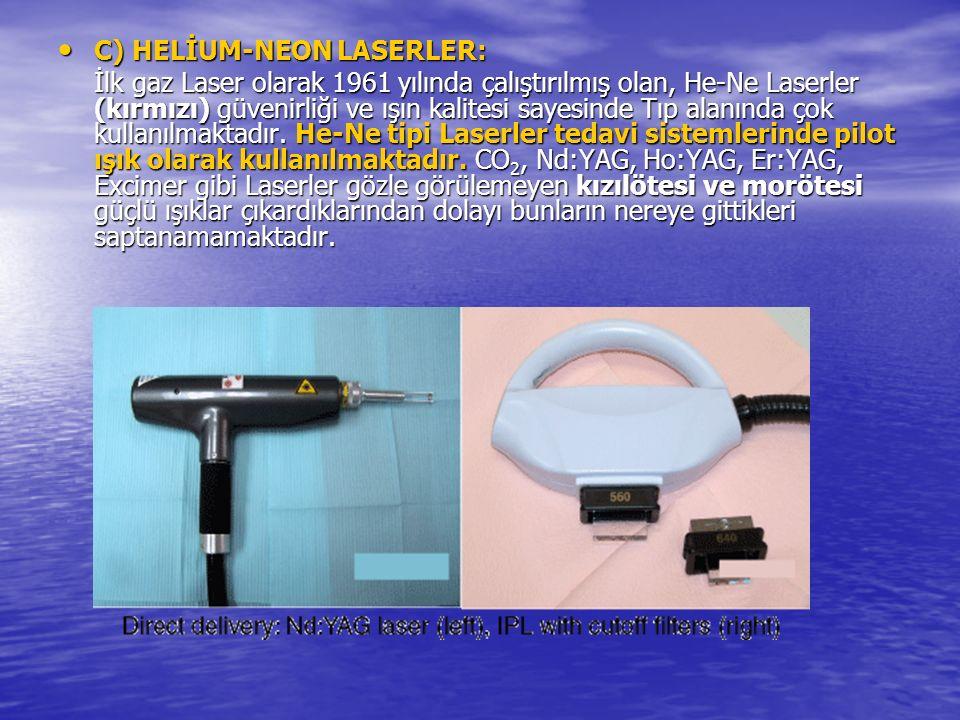 C) HELİUM-NEON LASERLER: C) HELİUM-NEON LASERLER: İlk gaz Laser olarak 1961 yılında çalıştırılmış olan, He-Ne Laserler (kırmızı) güvenirliği ve ışın kalitesi sayesinde Tıp alanında çok kullanılmaktadır.