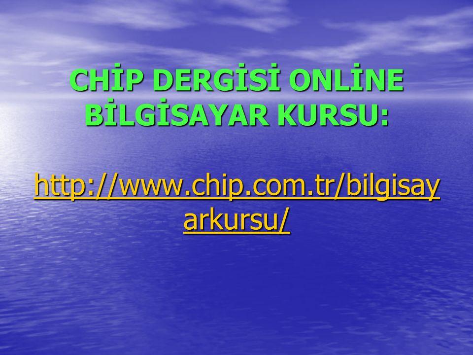 CHİP DERGİSİ ONLİNE BİLGİSAYAR KURSU: http://www.chip.com.tr/bilgisay arkursu/ http://www.chip.com.tr/bilgisay arkursu/ http://www.chip.com.tr/bilgisay arkursu/