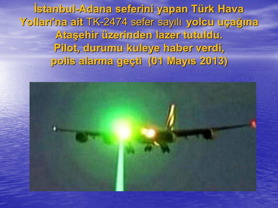 İstanbul-Adana seferini yapan Türk Hava Yolları na ait TK-2474 sefer sayılı yolcu uçağına Ataşehir üzerinden lazer tutuldu.