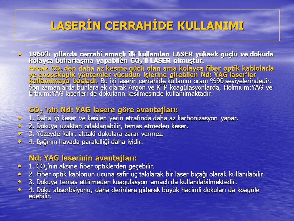 LASERİN CERRAHİDE KULLANIMI 1960'lı yıllarda cerrahi amaçlı ilk kullanılan LASER yüksek güçlü ve dokuda kolayca buharlaşma yapabilen CO 2 'li LASER olmuştur.