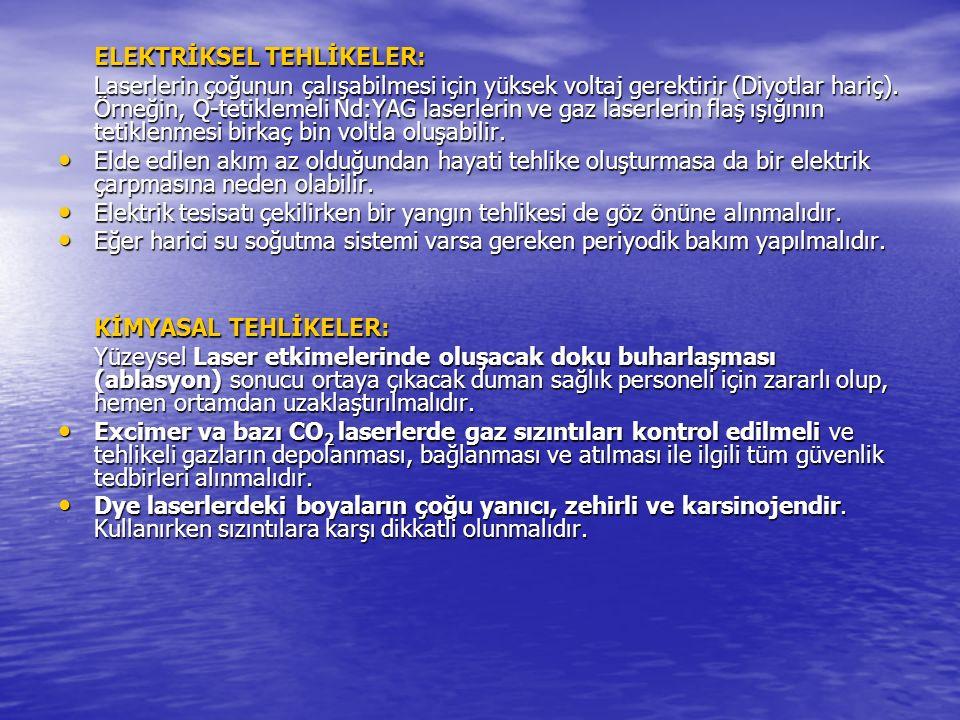 ELEKTRİKSEL TEHLİKELER: Laserlerin çoğunun çalışabilmesi için yüksek voltaj gerektirir (Diyotlar hariç).