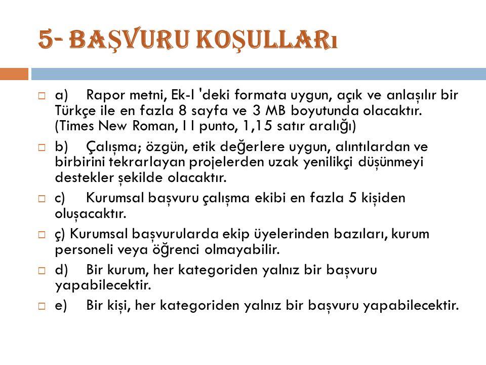 5- BA Ş VURU KO Ş ULLAR ı  a)Rapor metni, Ek-l deki formata uygun, açık ve anlaşılır bir Türkçe ile en fazla 8 sayfa ve 3 MB boyutunda olacaktır.