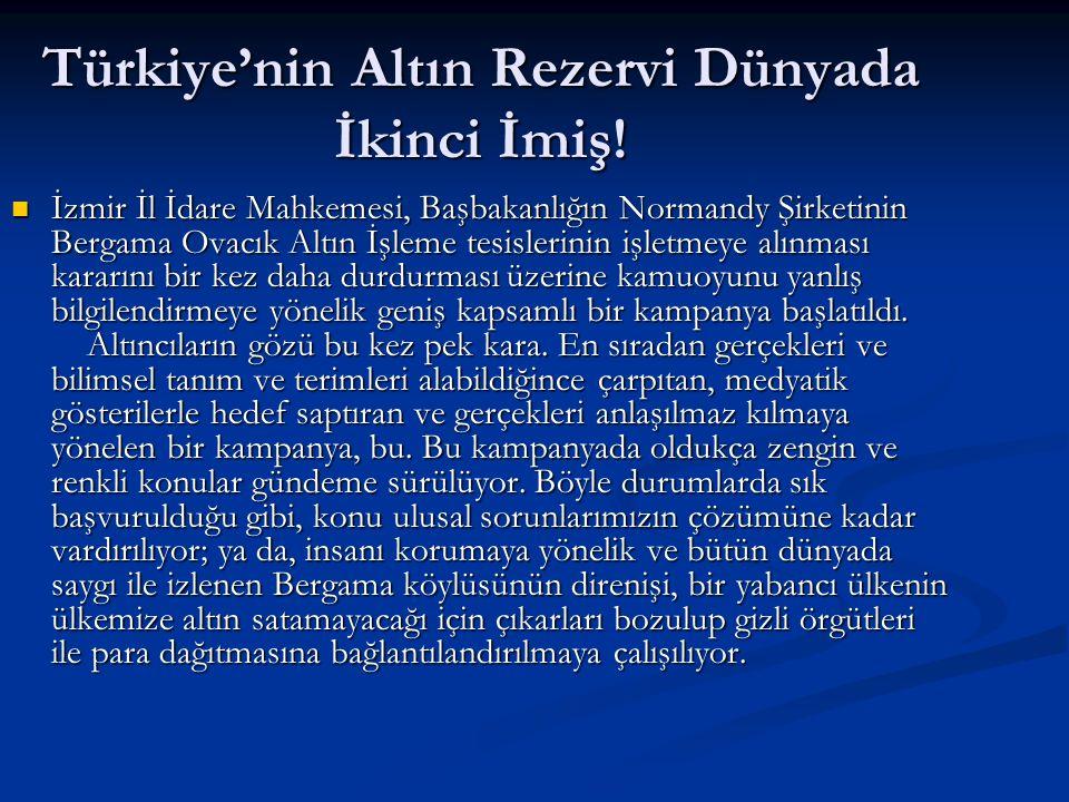 Türkiye'nin Altın Rezervi Dünyada İkinci İmiş! İzmir İl İdare Mahkemesi, Başbakanlığın Normandy Şirketinin Bergama Ovacık Altın İşleme tesislerinin iş