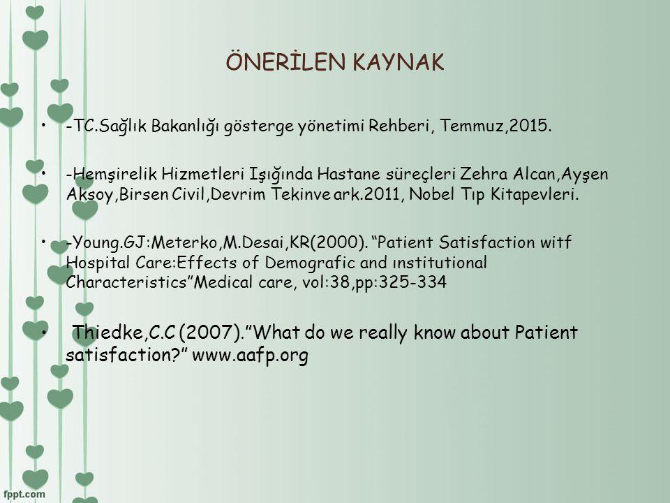 ÖNERİLEN KAYNAK -TC.Sağlık Bakanlığı gösterge yönetimi Rehberi, Temmuz,2015. -Hemşirelik Hizmetleri Işığında Hastane süreçleri Zehra Alcan,Ayşen Aksoy