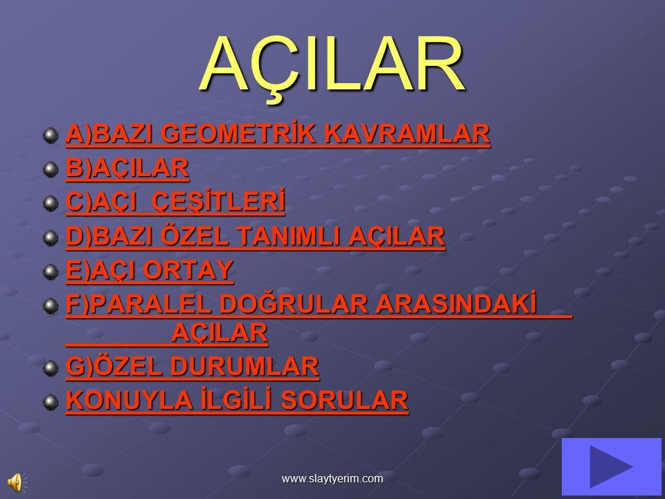 www.slaytyerim.com BBBB )))) AAAA ÇÇÇÇ IIII LLLL AAAA RRRR AAAA ÇÇÇÇ IIII ::::Başlangıç noktaları aynı olan iki ışının birleşimine açı denir.