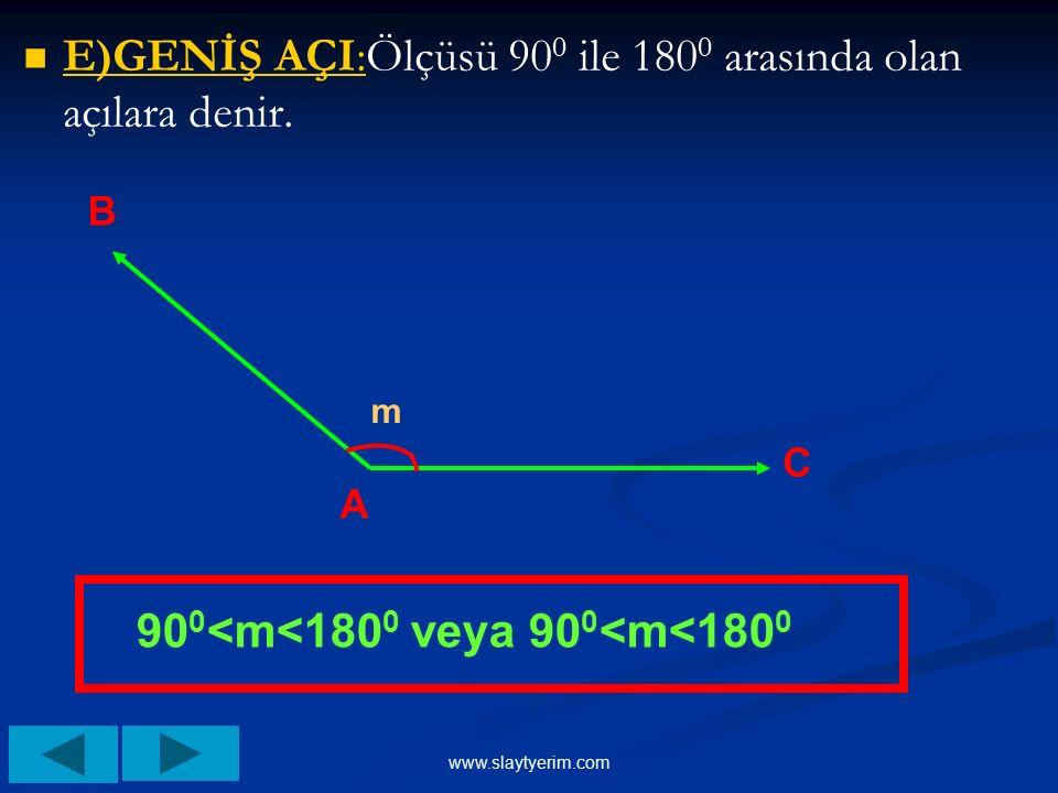 www.slaytyerim.com D)DAR AÇI:Ölçüsü 90 0 ile 180 0 arasında olan açıdır. m B AC S(Â)=s(BÂC)=m ise 0 0 <m<90 0 olur.