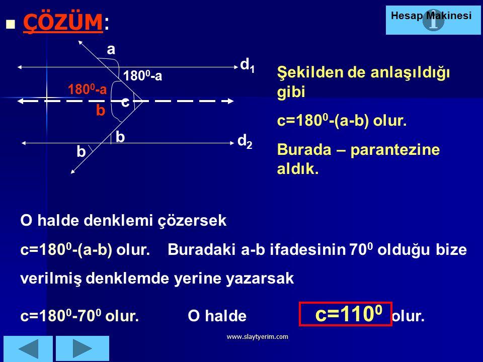 www.slaytyerim.com 5.Soru:d 1 //d 2 olduğuna göre d1d1 d2d2 a b c Verilen a,b,c için a-b= 70 0 => c kaç derecedir? Soruyu çözmek için 3 dakikanız var!