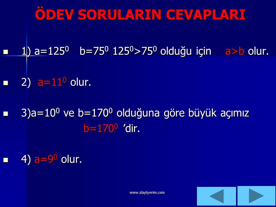 www.slaytyerim.com 1.ÖDEV SORUSU:a ve b gibi iki açının farkı 70 0 'dir.Bu açıların bütünler oldukları bilindiğine göre bu açıları bulun ve büyükten küçüğe doğru sıralayın.