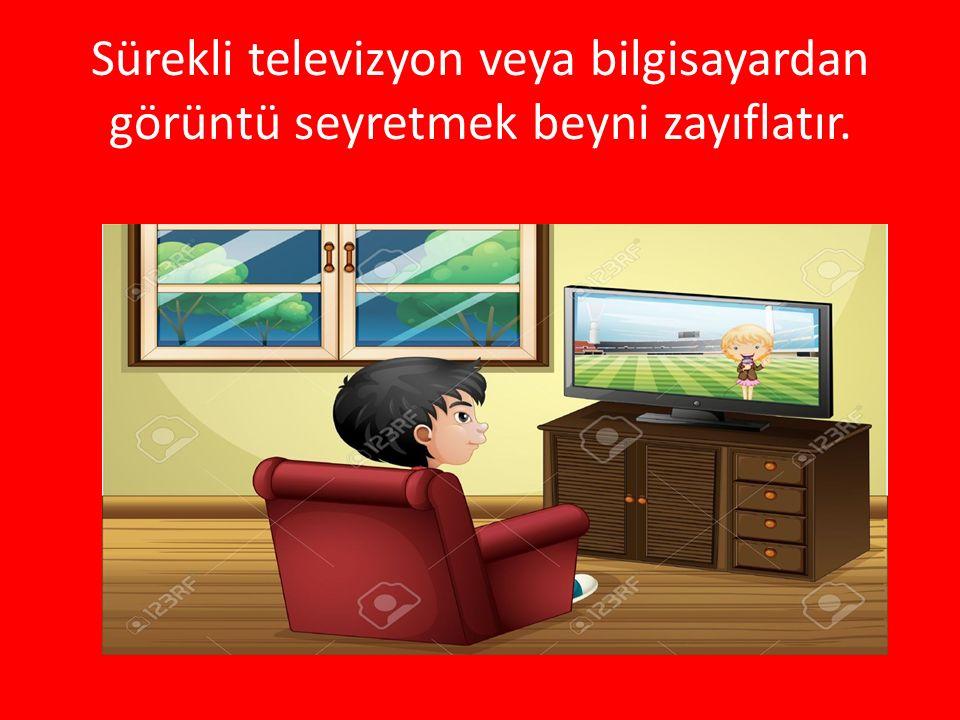 Sürekli televizyon veya bilgisayardan görüntü seyretmek beyni zayıflatır.