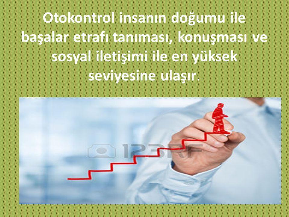 Otokontrol insanın doğumu ile başalar etrafı tanıması, konuşması ve sosyal iletişimi ile en yüksek seviyesine ulaşır.