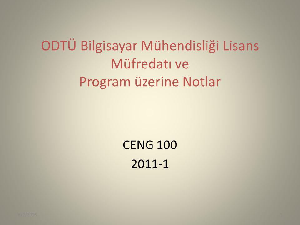 ODTÜ Bilgisayar Mühendisliği Lisans Müfredatı ve Program üzerine Notlar CENG 100 2011-1 6/2/20161