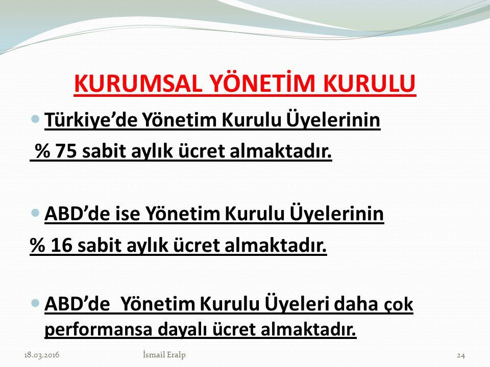 KURUMSAL YÖNETİM KURULU Türkiye'de Yönetim Kurulu Üyelerinin % 75 sabit aylık ücret almaktadır. ABD'de ise Yönetim Kurulu Üyelerinin % 16 sabit aylık