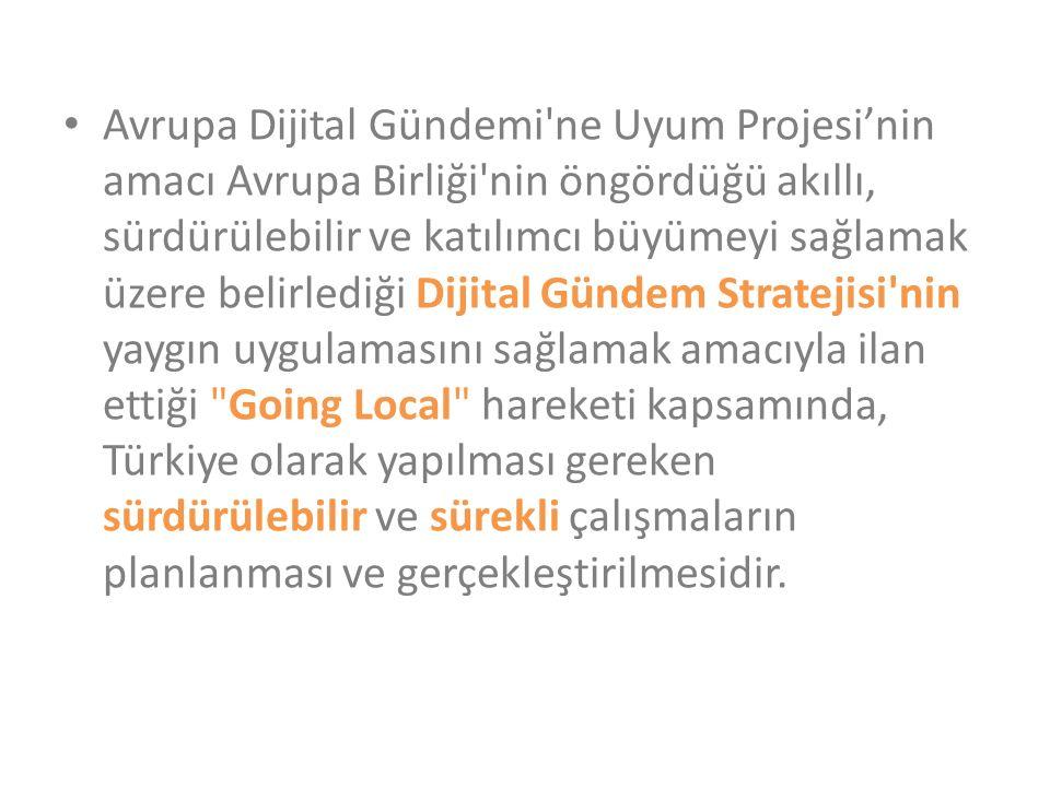 Avrupa Dijital Gündemi ne Uyum Projesi'nin amacı Avrupa Birliği nin öngördüğü akıllı, sürdürülebilir ve katılımcı büyümeyi sağlamak üzere belirlediği Dijital Gündem Stratejisi nin yaygın uygulamasını sağlamak amacıyla ilan ettiği Going Local hareketi kapsamında, Türkiye olarak yapılması gereken sürdürülebilir ve sürekli çalışmaların planlanması ve gerçekleştirilmesidir.