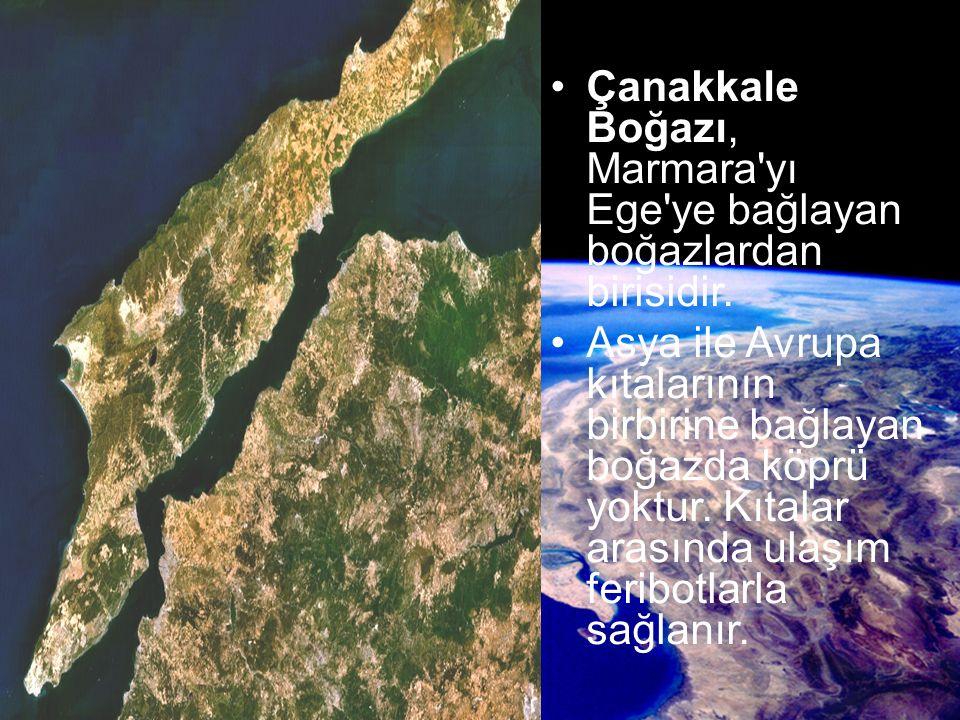 Çanakkale Boğazı, Marmara'yı Ege'ye bağlayan boğazlardan birisidir. Asya ile Avrupa kıtalarının birbirine bağlayan boğazda köprü yoktur. Kıtalar arası