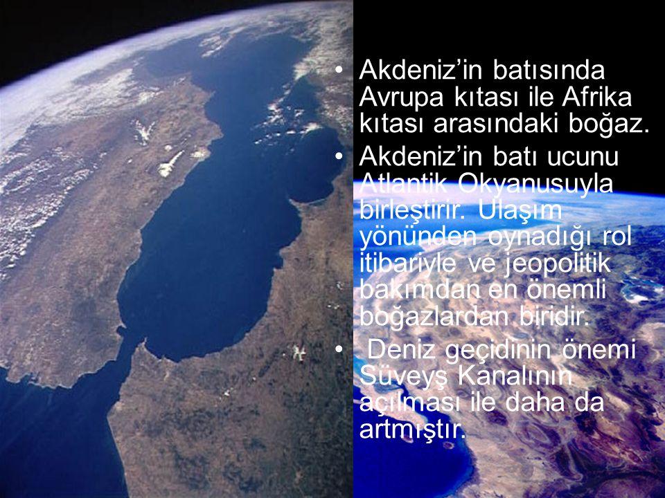 Akdeniz'in batısında Avrupa kıtası ile Afrika kıtası arasındaki boğaz. Akdeniz'in batı ucunu Atlantik Okyanusuyla birleştirir. Ulaşım yönünden oynadığ