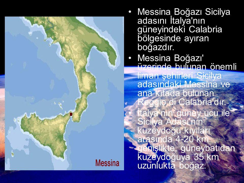 Messina Boğazı Sicilya adasını İtalya nın güneyindeki Calabria bölgesinde ayıran boğazdır.